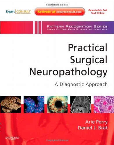 Practical Surgical Neuropathology: A Diagnostic Approach: A Volume In The Pattern Recognition Series, Expert Consult: Online And Print, 1E