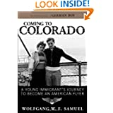Coming to Colorado: A Young Immigrant's Journey to Become an American Flyer (Willie Morris Books in Memoir and...