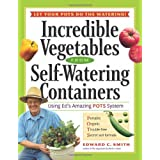 Incredible Vegetables from Self-Watering Containers: Using Ed's Amazing POTS Systemby Edward C. Smith