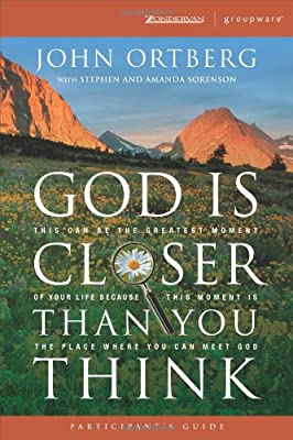 God Is Closer Than You Think Participant's Guide: This Can Be the Greatest Moment of Your Life Because This Moment is the Place Where You Can Meet God