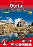 Ötztal: Ötztaler Alpen - Stubaier Alpen. Die schönsten Tal- und Höhenwanderungen. 50 Touren. Mit GPS-Daten. (Rother Wanderführer)