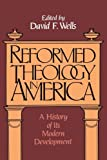 Reformed Theology in America: A History of Its Modern Development