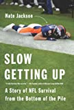 img - for Slow Getting Up: A Story of NFL Survival from the Bottom of the Pile book / textbook / text book