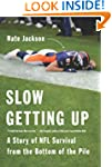 Slow Getting Up: A Story of NFL Survi...