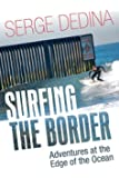 Surfing the Border: Adventures at the Edge of the Ocean