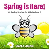 Spring is Here! (Books for Kids - Bedtime Stories for Kids): 10+ Spring Stories for Kids (Spring Books for Children)