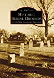 img - for Historic Burial Grounds of the New Hampshire Seacoast (Images of America) book / textbook / text book
