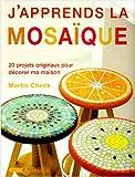 echange, troc Martin Cheek, Arendse Plesner - J'apprends la mosaïque : 20 Projets originaux pour décorer ma maison