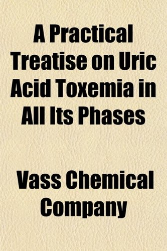A Practical Treatise on Uric Acid Toxemia in All Its Phases; Including Its Treatment With Thialion, a Laxative Salt of Lithia, With Complete