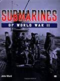 Submarines of World War II (0760311706) by Ward, John