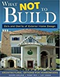 img - for What Not To Build: Do's and Don'ts of Exterior Home Design book / textbook / text book