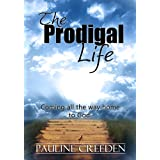 The Prodigal Life: Coming all the way home to God ~ Pauline Creeden