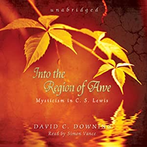 Into the Region of Awe: Mysticism in C. S. Lewis | [David C. Downing]