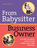 Patricia Dischler From Babysitter to Business Owner: Getting the Most Out of Your Home Child Care Business