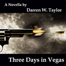 Three Days in Vegas (       UNABRIDGED) by Darren W. Taylor Narrated by Roger Wood