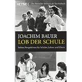 """Lob der Schule: Sieben Perspektiven f�r Sch�ler, Lehrer und Elternvon """"Joachim Bauer"""""""