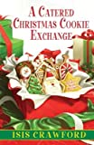 img - for A Catered Christmas Cookie Exchange[CATERED XMAS COOKIE EXCHANGE][Hardcover] book / textbook / text book