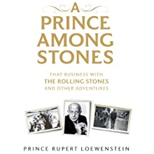 A Prince Among Stones: That Business with The Rolling Stones and Other Adventures (       UNABRIDGED) by Prince Rupert Loewenstein Narrated by Ralph Lister