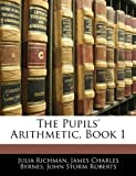 The Pupils' Arithmetic, Book 1 (114181692X) by Richman, Julia