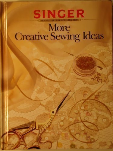 More Creative Sewing Ideas, Editors of Cy DeCosse and Singer Sewing Company