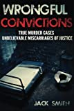Wrongful Convictions: True Murder Cases  Unbelievable  Miscarriages of Justice