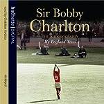 My England Year | Bobby Charlton