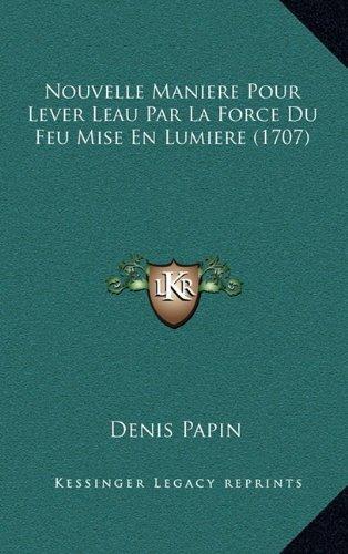 Nouvelle Maniere Pour Lever Leau Par La Force Du Feu Mise En Lumiere (1707)
