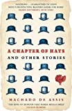 A Chapter of Hats: Selected Stories (0747596794) by Assis, Machado De