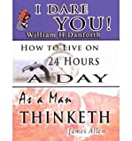 img - for The Wisdom of William H. Danforth, James Allen & Arnold Bennett- Including: I Dare You!, As a Man Thinketh & How to Live on 24 Hours a Day (Paperback) - Common book / textbook / text book