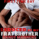 Seduced by My Frat Brother: Man on Man First Time, Book 8   Randy Manners
