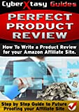 Perfect Product Review: How To Write a Product Review for your Amazon Affiliate Site