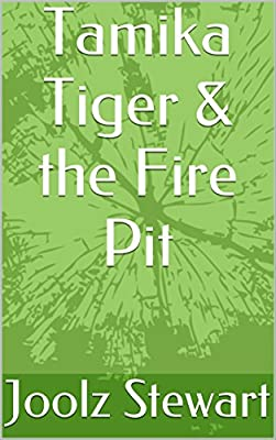 Tamika Tiger The Fire Pit The Adventures Of Tamika Tiger Book 5