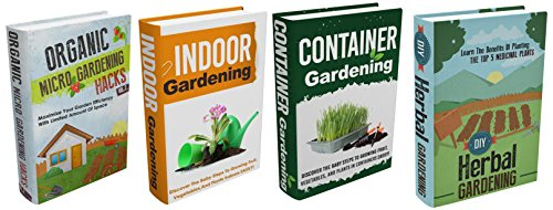 Gardening : Box Set #2 : The Complete Extensive Gardening Box Set : Become A Master At Micro Gardening, Indoor Gardening, Organic Container Gardening, ... container gardening, vegetable garde)
