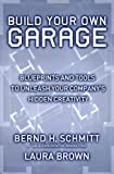Build Your Own Garage: Blueprints and Tools to Unleash Your Company's Hidden Creativity (0743202600) by Schmitt, Bernd H.