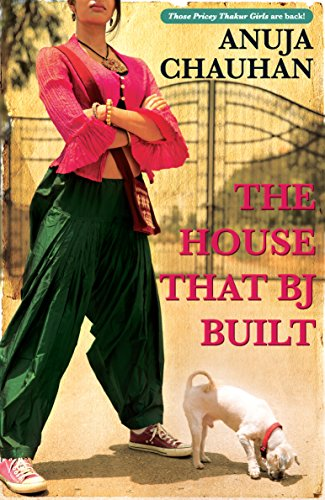 The House That BJ Built, by Anuja Chauhan