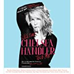 Lies That Chelsea Handler Told Me | Chelsea's Family, Friends, and Other Victims