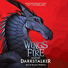 Darkstalker: Wings of Fire: Legends | Livre audio Auteur(s) : Tui T. Sutherland Narrateur(s) : Shannon McManus