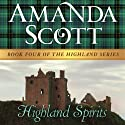 Highland Spirits: The Highland Series, Book 4 Audiobook by Amanda Scott Narrated by Carolyn Bonnyman
