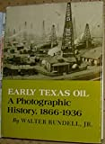 img - for Early Texas Oil: A Photographic History, 1866-1936 (The Montague History of Oil Series, No. 1) by Walter Rundell Jr. (1977-06-02) book / textbook / text book