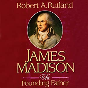 James Madison: The Founding Father | [Robert A. Rutland]