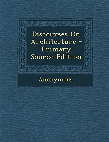 Discourses on Architecture - Primary Source Edition