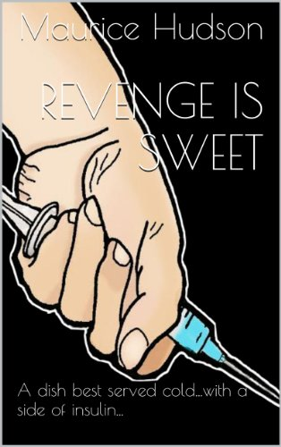 Maurice Hudson - Revenge is Sweet: A dish best served cold...with a side of insulin...