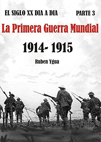 LA PRIMERA GUERRA MUNDIAL: 1914- 1915 (EL SIGLO XX DIA A DIA nº 3)