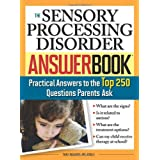 The Sensory Processing Disorder Answer Book: Practical Answers to the Top 250 Questions Parents Ask ~ Tara Delaney