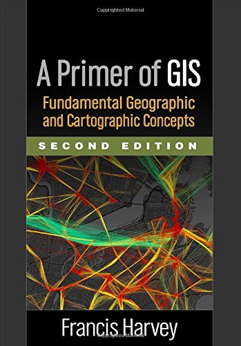 A Primer of GIS: Fundamental Geographic and Cartographic Concepts