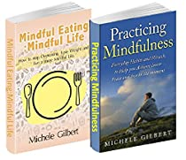 MINDFULNESS BOX SET: MINDFUL EATING MINDFUL LIFE AND PRACTICING MINDFULNESS: LIVING IN THE MOMENT  EVERYDAY HABITS AND RITUALS FOR INNER PEACE (MINDFULNESS,EATING, ... ANXIETY STRESS REDUCTION,LAW OF ATTRACTION)