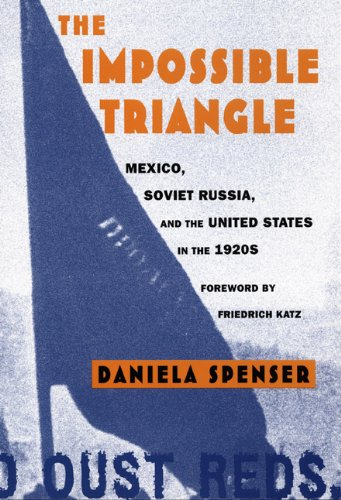 The Impossible Triangle: Mexico, Soviet Russia, and the United States in the 1920s (American Encounters/Global Interacti