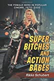 Super Bitches and Action Babes: The Female Hero in Popular Cinema, 1970-2006