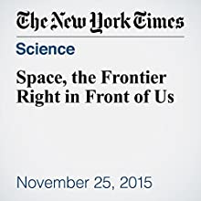 Space, the Frontier Right in Front of Us (       UNABRIDGED) by Natalie Angier Narrated by Fleet Cooper