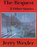 The bequest & other stories (0919890512) by Wexler, Jerry